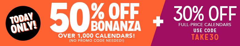 50% Off Thousands of Calendars! Plus, take an Extra 30% Off Full Priced Calendars! Use Code TAKE30