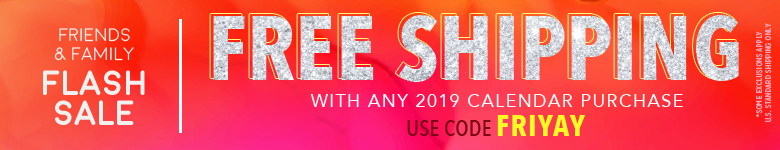 Get Free Shipping with any 2019 Calendar Purchase! Use Code FRIYAY