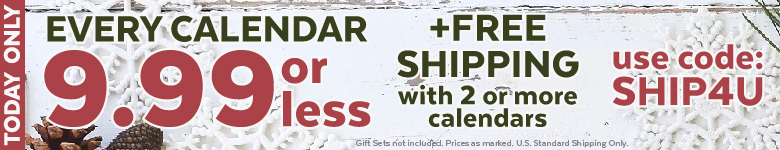Today Only! All Calendars $9.99 or Less! Plus, Free Shipping with 2 or more Calendars! Use Code SHIP4U