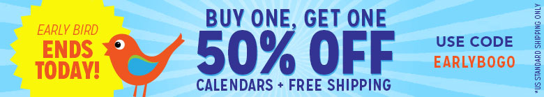 Buy One Calendar Get One 50% Off Plus Free Shipping! Use Code EARLYBOGO